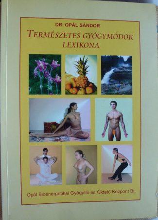 Dr. Opál Sándor - Természetes gyógymódok lexikona 2007